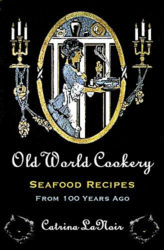 Old World Cookery, Seafood Recipes from 100 Years Ago (Black Cat Bibliothèque Book 9) by Catrina LaNoir