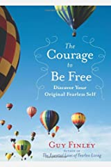 The Courage to Be Free: Discover Your Original Fearless Self Hardcover