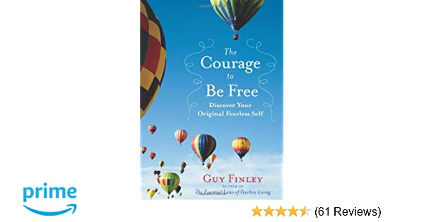 The Courage to Be Free: Discover Your Original Fearless Self