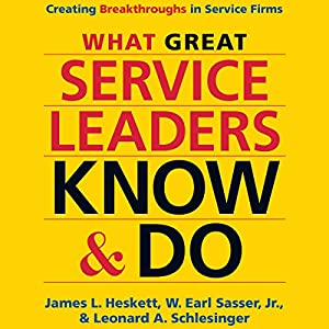 What Great Service Leaders Know and Do: Creating Breakthroughs in Service Firms Audiobook