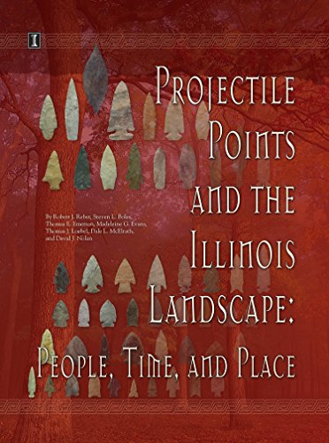 Book cover from Projectile Points and the Illinois Landscape: People, Time, and Place by Robert J. Reber