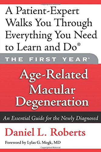 The First Year: Age-Related Macular Degeneration: An Essential Guide for the Newly Diagnosed Paperback – Large Print, August 29, 2006 Daniel L. Roberts Da Capo Lifelong Books 1569242860 Vision