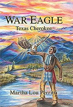 War Eagle: Texas Cherokee by [Perritti, Martha Lou]