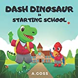 Dash Dinosaur is Starting School: A Children's Book