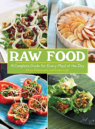 Raw Food: A Complete Guide for Every Meal of the Day (Best Vegan Junk Food)