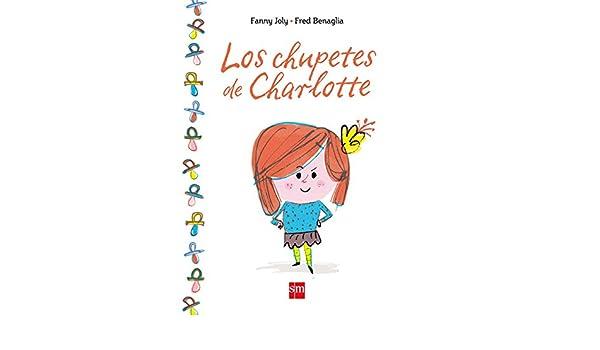LOS CHUPETES DE CHARLOTTE (DE 2 A 5 A�OS) (CARTONE): Fanny ...