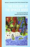 img - for The Ecology of the Spoken Word: Amazonian Storytelling and the Shamanism among the Napo Runa by Michael Uzendoski (2015-01-22) book / textbook / text book