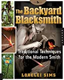 The Backyard Blacksmith: Traditional Techniques for the Modern Smith (Backyard Series)