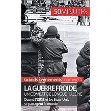 La guerre froide, un combat long de 45 ans: Quand l'URSS et les États-Unis se partagent le monde (Grands Événements) (French Edition)