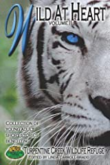 Wild at Heart: Young Adult Short Stories Benefiting Turpentine Creek Wildlife Refuge (Volume 2) Paperback