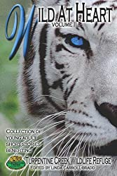 Wild at Heart: Young Adult Short Stories Benefiting Turpentine Creek Wildlife Refuge (Volume 2)