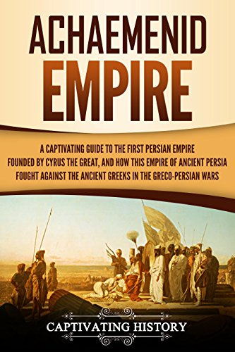 #freebooks – Achaemenid Empire: A Captivating Guide to the First Persian Empire Founded by Cyrus the Great, and How This Empire of Ancient Persia Fought Against the Ancient Greeks in the Greco-Persian Wars by Captivating History