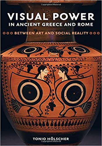 Visual Power in Ancient Greece and Rome: Between Art and Social Reality (Sather Classical Lectures)