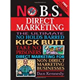 No B.S. Direct Marketing: The Ultimate No Holds Barred Kick Butt Take No Prisoners Direct Marketing for Non-Direct Marketing Businessesby Dan S. Kennedy
