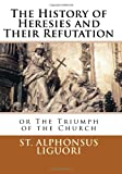 The History of Heresies and Their Refutation or the Triumph of the Church, Alphonsus Liguori, 1482056615