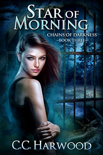 Star of Morning Chains of Darkness Book 3 by C.C. Harwood
