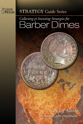 Collecting & Investing Strategies for Barber Dimes (Strategy Guide Series) by Zyrus Press