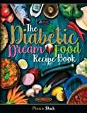 img - for Diabetic Dream Food, The Diabetic Index Recipe Book: 150 Low Carb Anti Inflammatory High Omega 3 Omega 7 Good Fat, Low Sat Trans Omega 6 Bad Fat, ... and Exercise Reversal and Cure) (Volume 2) book / textbook / text book