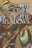 The Child of the Shadows, Jack R. Sorenson, 1424169836