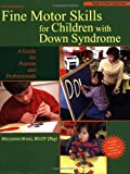 Fine Motor Skills for Children With Down Syndrome: A Guide for Parents And Professionals (Topics in Down Syndrome)