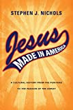 Jesus Made in America: A Cultural History from the Puritans to 'The Passion of the Christ'
