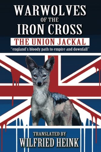Warwolves of the Iron Cross: The Union Jackal: england's bloody path to empire and downfall