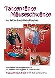 Tatzentänze Mäuseschwänze: Spielideen für den bewegten Unterricht von der Eltern-Kind-Gruppe bis ins Grundschulalter Werkbuch