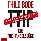 TTIP - Die Freihandelslüge: Warum TTIP nur den Konzernen nützt - und uns allen schadet Hörbuch von Thilo Bode Gesprochen von: Stefan Lehnen