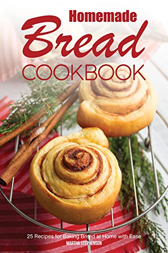 Homemade Bread Cookbook: 25 Recipes for Baking Bread at Home with Ease (Flour Banana Recipes)