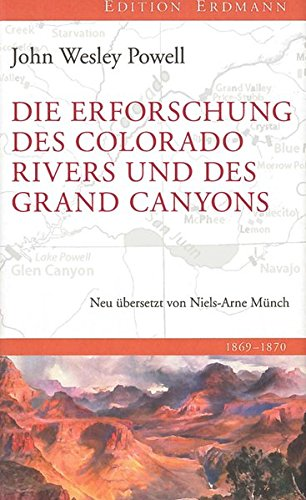 Die Erforschung des Colorado River und des Grand Canyons (Edition Erdmann) Gebundenes Buch – 31. März 2015 John Wesley Powell Niels Arne Münch 3737400113 Entdeckung (geografisch)