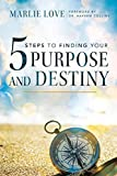 Five Steps to Finding your Purpose and Destiny: A