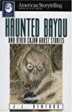 Haunted Bayou, and Other Cajun Ghost Stories, J. J. Reneaux, 087483385X