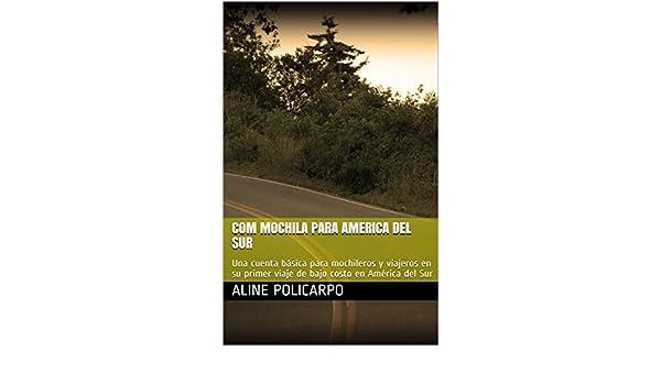 Amazon.com: Com mochila para America del Sur: Una cuenta básica para mochileros y viajeros en su primer viaje de bajo costo en América del Sur (Spanish ...