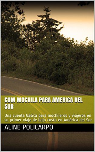 Com mochila para America del Sur: Una cuenta básica para mochileros y viajeros en su