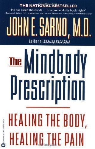 The Mindbody Prescription: Healing the Body, Healing the Pain by John E. Sarno M.D. (1999) Paperback