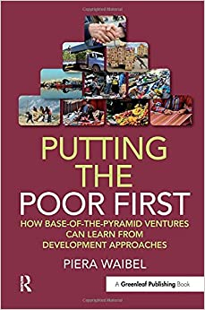 Putting the Poor First: How Base-of-the-Pyramid Ventures Can Learn from Development Approaches