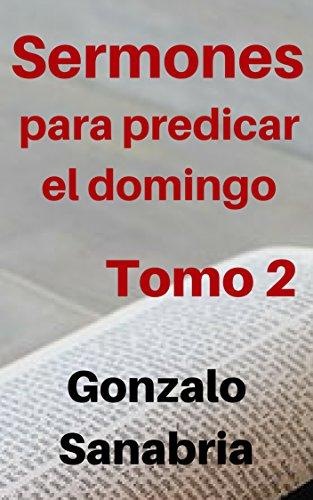 Sermones cristianos para predicar el domingo: Temas y predicas cristianas  escritas (Spanish Edition)