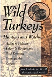 Wild Turkeys: Hunting and Watching by John J. Mettler (1998-01-09)