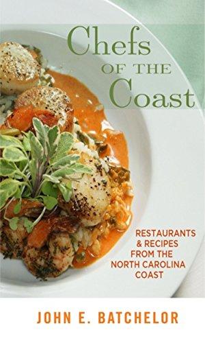 Chefs of the Coast: Restaurants & Recipes from the North Carolina Coast