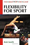 Flexibility for Sport, Bob Smith, 1852239859