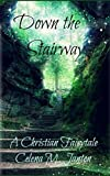 Down the Stairway (A Christian Fairytale)