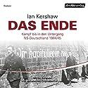 Das Ende: Kampf bis in den Untergang - NS-Deutschland 1944/45 Hörspiel von Ian Kershaw Gesprochen von: Ian Kershaw