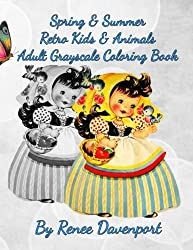 Spring & Summer Retro Kids & Animals Adult Grayscale Coloring Book (Retro Fun) (Volume 4)