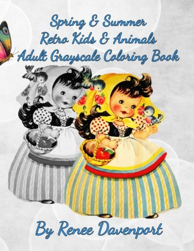 Spring & Summer Retro Kids & Animals Adult Grayscale Coloring Book (Retro Fun) (Volume 4)