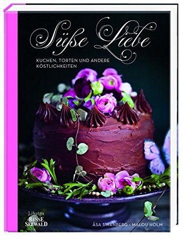 Süße Liebe: Kuchen, Torten und andere Köstlichkeiten