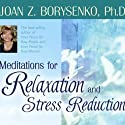 Meditations for Relaxation and Stress Reduction Speech by Joan Z. Borysenko Narrated by Joan Z. Borysenko
