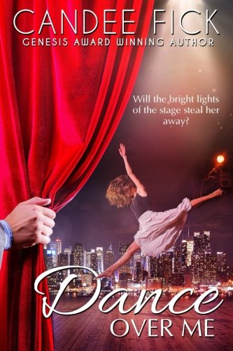 Book: Dance Over Me - Will the bright lights of the stage steal her away? by Candee Fick