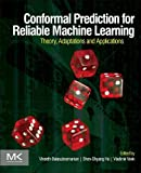 Conformal Prediction for Reliable Machine Learning : Theory, Adaptations and Applications, , 0123985374
