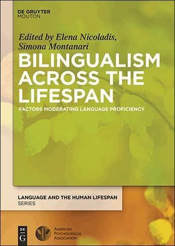 Bilingualism Across the Lifespan: Factors Moderating Language Proficiency (Language and the Human Lifespan) by Simona Montanari Elena Nicoladis