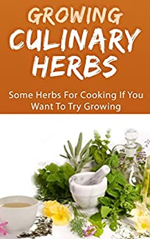 Growing Culinary Herbs: Some Herbs For Cooking If You Want To Try Growing